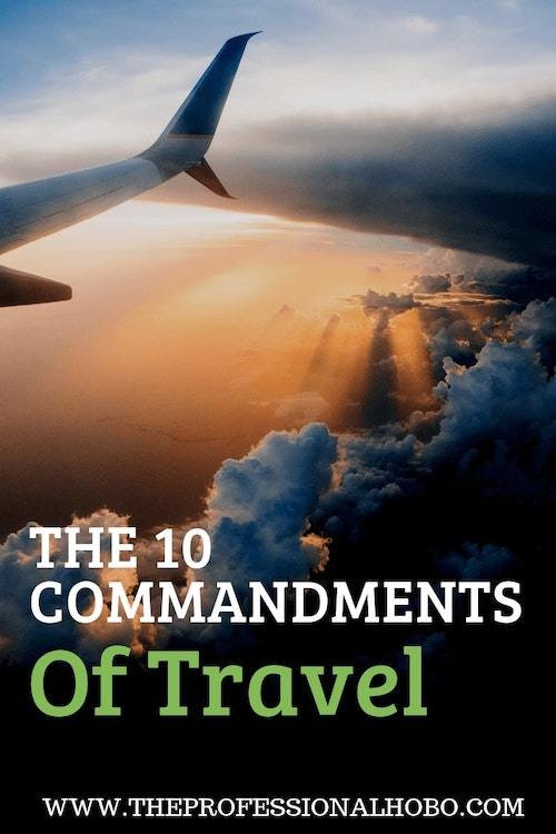Here are the 10 commandments for all travelers; rules to live by when you travel that ensure you – and others around you – will have a great time. #travel #10commandmentsoftravel #rulesfortravel #travelguidelines #theprofessionalhobo #traveltips #travelfun