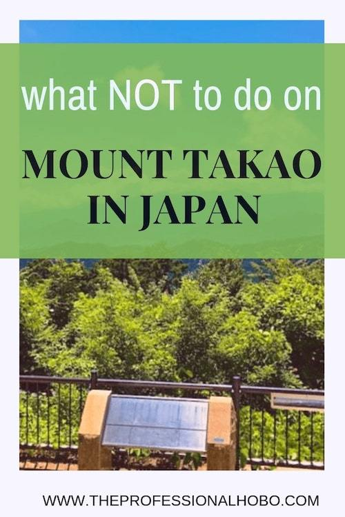 My day on Mount Takao near Tokyo Japan started off delightfully, and ended miserably. Don't do what I did. Here's what NOT to do on Mount Takao! #TravelPlanning #TravelTips #TravelWebsites #Japan #MountTakao #AsiaTravel #WhatNotToDo #JapanTravelTips #DayTrip #Tokyo #MtTakao #hiking #JapanHikes
