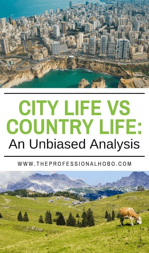 Can't decide if you're a city person or a country person? Here's an unbiased analysis of the pros and cons of city live vs country life. Enjoy! #FullTimeTravel #TravelPlanning #BudgetTravel #TravelTips #ExpatLife #TravelLifestyle
